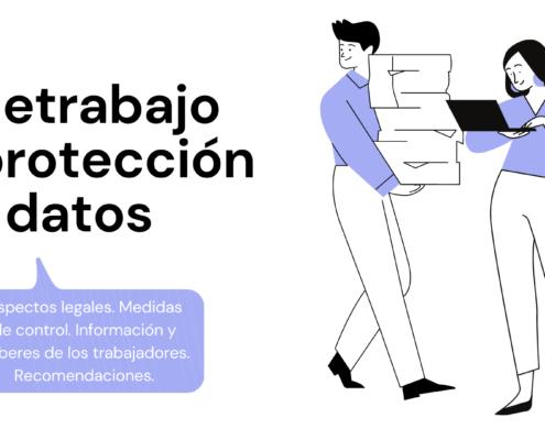 El teletrabajo ha llegado para quedarse, pero ¿cómo lo relacionamos con la protección de datos?